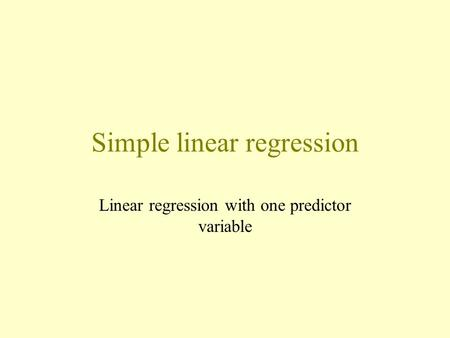 Simple linear regression Linear regression with one predictor variable.