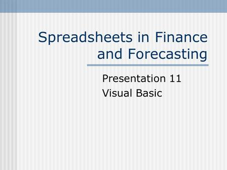 Spreadsheets in Finance and Forecasting Presentation 11 Visual Basic.