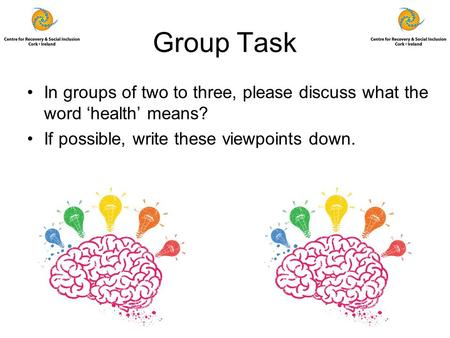 Group Task In groups of two to three, please discuss what the word 'health' means? If possible, write these viewpoints down.