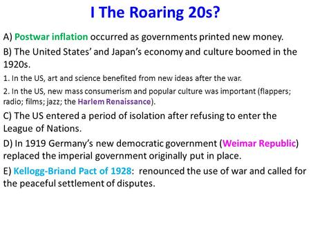 I The Roaring 20s? A) Postwar inflation occurred as governments printed new money. B) The United States' and Japan's economy and culture boomed <strong>in</strong> the.