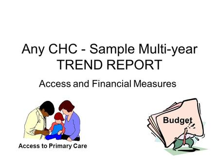 Any CHC - Sample Multi-year TREND REPORT Access and Financial Measures Budget Access to Primary Care.