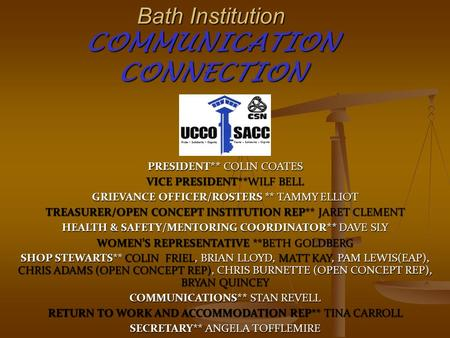 Bath Institution COMMUNICATION CONNECTION PRESIDENT** COLIN COATES VICE PRESIDENT**WILF BELL GRIEVANCE OFFICER/ROSTERS ** TAMMY ELLIOT TREASURER/OPEN CONCEPT.