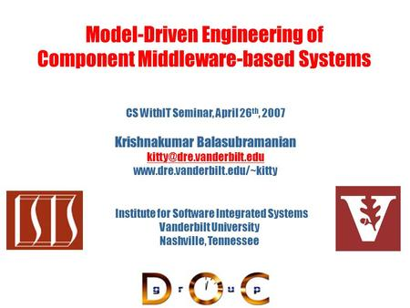 Model-Driven Engineering of Component Middleware-based Systems Vanderbilt University Nashville, Tennessee Institute for Software Integrated Systems CS.