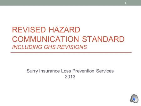 1 REVISED HAZARD COMMUNICATION STANDARD INCLUDING GHS REVISIONS Surry Insurance Loss Prevention Services 2013.