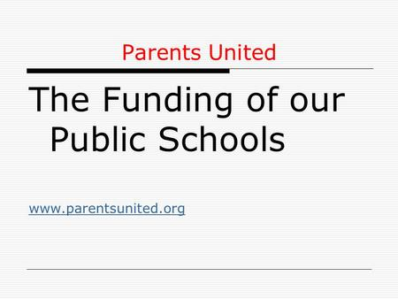 Parents United The Funding of our Public Schools www.parentsunited.org.
