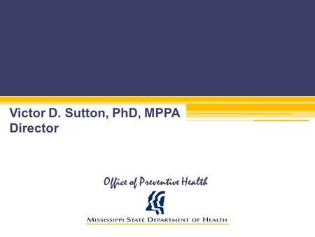 Office of Preventive Health Victor D. Sutton, PhD, MPPA Director.