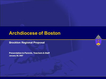 Archdiocese of Boston Brockton Regional Proposal Presentation to Parents, Teachers & Staff January 28, 2007.