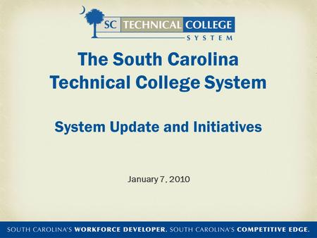 The South Carolina Technical College System System Update and Initiatives January 7, 2010.