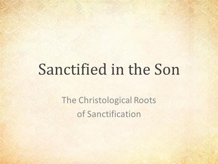 Sanctified in the Son The Christological Roots of Sanctification.