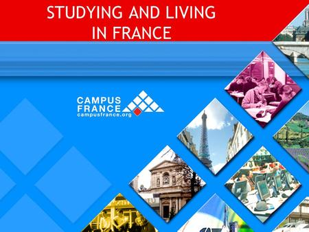 STUDYING AND LIVING IN FRANCE. CHOOSING A PROGRAM To help students to choose their programs, CampusFrance has an on-line catalogue : www.campusfrance.org.