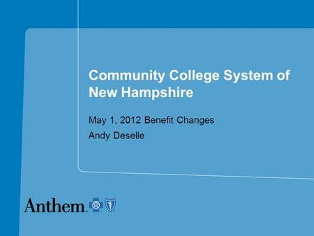 Community College System of New Hampshire May 1, 2012 Benefit Changes Andy Deselle.