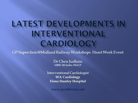 GP Railway Workshops Heart Week Event Dr Chris Judkins MBBS MClinRes FRACP Interventional Cardiologist WA Cardiology Fiona Stanley.