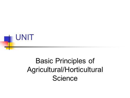 UNIT Basic Principles of Agricultural/Horticultural Science.