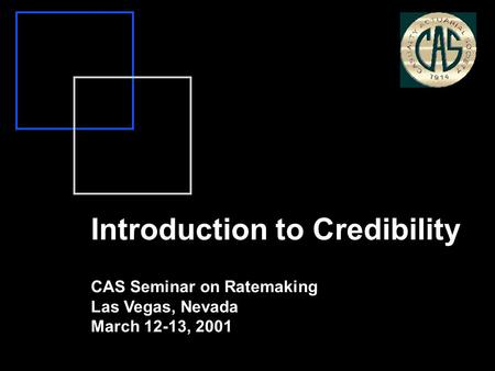 Introduction to Credibility CAS Seminar on Ratemaking Las Vegas, Nevada March 12-13, 2001.