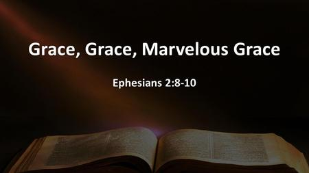 "Grace, Grace, Marvelous Grace Ephesians 2:8-10. GRACE ""Once Saved, Always Saved."" VS ""Once Saved Always living in Doubt Plan"""