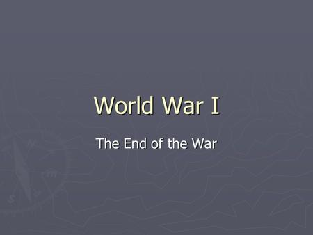 World War I The End of the War.
