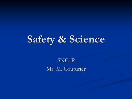 Safety & Science SNC1P Mr. M. Couturier.