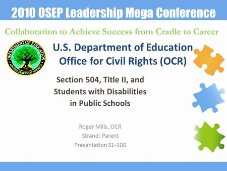 2010 OSEP Leadership Mega Conference Collaboration to Achieve Success from Cradle to Career U.S. Department of Education Office for Civil Rights (OCR)