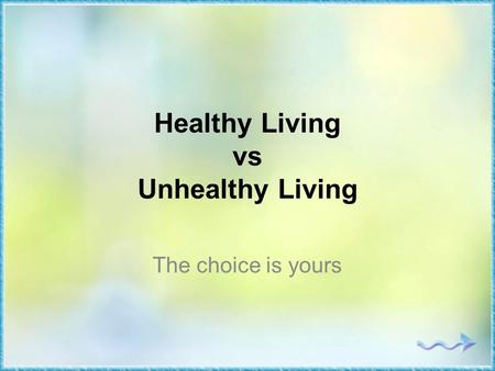 Healthy Living vs Unhealthy Living The choice is yours.