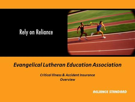 Evangelical Lutheran Education Association Critical Illness & Accident Insurance Overview.