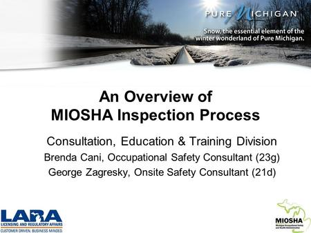 An Overview of MIOSHA Inspection Process Consultation, Education & Training Division Brenda Cani, Occupational Safety Consultant (23g) George Zagresky,