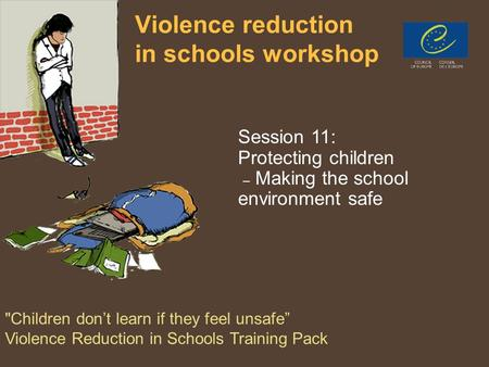 PPT 5/6/71 Violence reduction in schools workshop Session 11: Protecting children – Making the school environment safe Children don't learn if they feel.