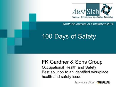 100 Days of Safety AustStab Awards of Excellence 2014 FK Gardner & Sons Group Occupational Health and Safety Best solution to an identified workplace health.