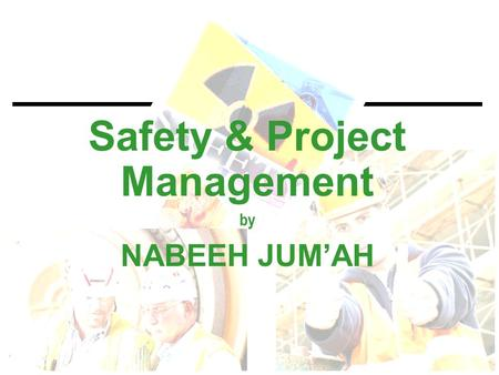 Safety & Project Management by NABEEH JUM'AH. Eye on Safety  Proactive  Reactive.