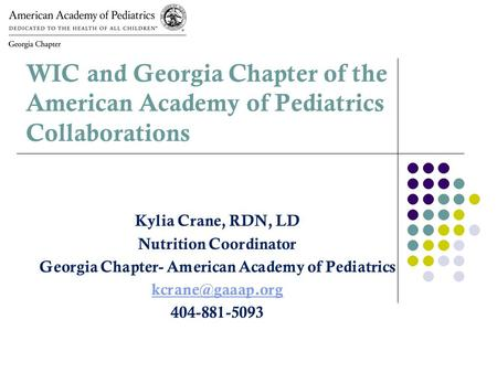 Kylia Crane, RDN, LD Nutrition Coordinator Georgia Chapter- American Academy of Pediatrics 404-881-5093 WIC and Georgia Chapter of the.