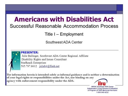 Independent Living Research Utilization A Program of TIRR Memorial Hermann 1-800-949-4232 Americans with Disabilities Act Successful Reasonable Accommodation.