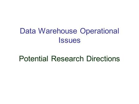 Data Warehouse Operational Issues Potential Research Directions.