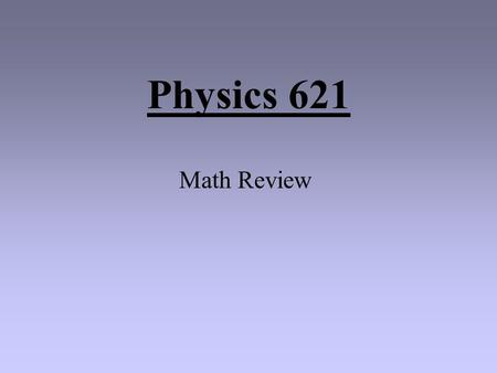Physics 621 Math Review SCIENTIFIC NOTATION Scientific Notation is based on exponential notation (where decimal places are expressed as a power of 10).
