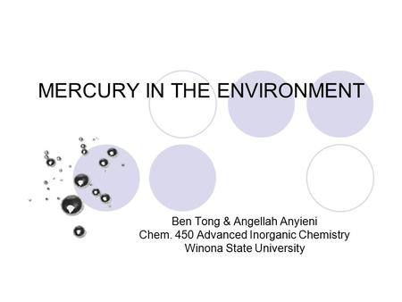 MERCURY IN THE ENVIRONMENT Ben Tong & Angellah Anyieni Chem. 450 Advanced Inorganic Chemistry Winona State University.