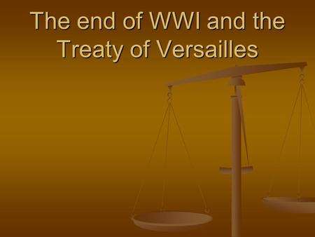 The end of WWI and the Treaty of Versailles Costs of the War.