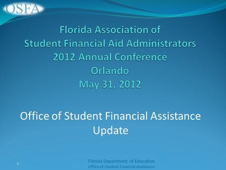 Florida Department of Education Office of Student Financial Assistance Office of Student Financial Assistance Update 1.