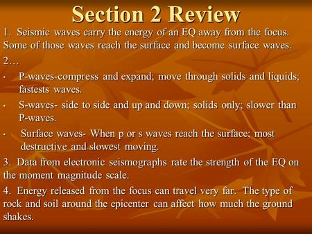 Section 2 Review 1. Seismic waves carry the energy of an EQ away from the focus. Some of those waves reach the surface and become surface waves. 2… P-waves-compress.