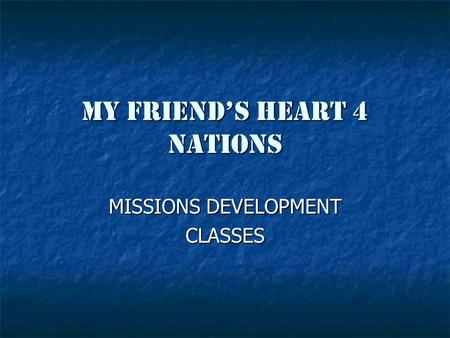 MY FRIEND'S HEART 4 NATIONS MISSIONS DEVELOPMENT CLASSES.