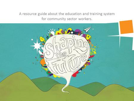 A resource guide about the education and training system for community sector workers.