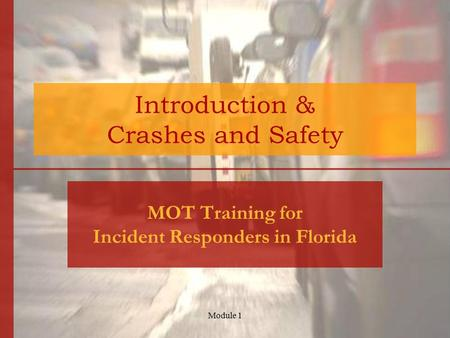 Module 1 Introduction & Crashes and Safety MOT Training for Incident Responders in Florida.