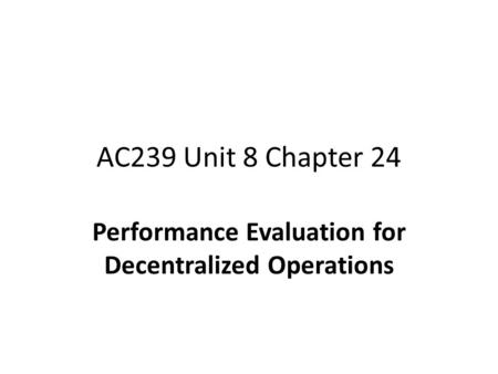 AC239 Unit 8 Chapter 24 Performance Evaluation for Decentralized Operations.