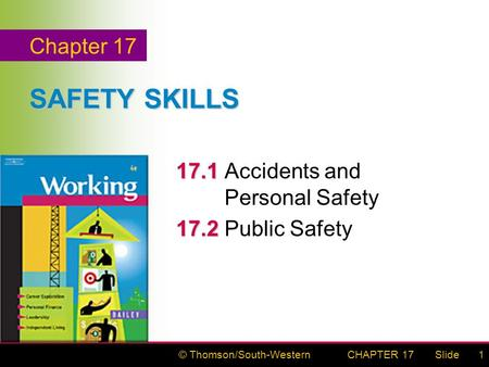 © Thomson/South-WesternSlideCHAPTER 171 SAFETY SKILLS 17.1 17.1 Accidents and Personal Safety 17.2 17.2 Public Safety Chapter 17.