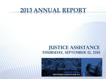 Justice Assistance Thursday, September 12, 2013.  Annual review of Management Information System (MIS) led to grant from the June Rockwell Levy Foundation.