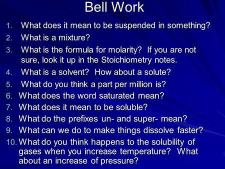 Bell Work 1. What does it mean to be suspended in something? 2. What is a mixture? 3. What is the formula for molarity? If you are not sure, look it up.