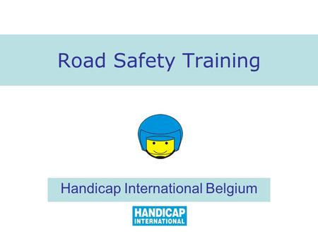 <strong>Road</strong> Safety Training Handicap International Belgium.
