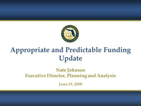 Appropriate and Predictable Funding Update Nate Johnson Executive Director, Planning and Analysis June 19, 2008.