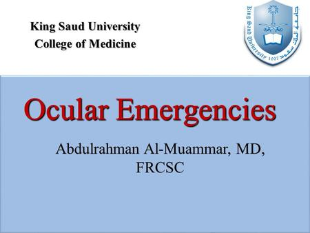 Abdulrahman Al-Muammar, MD, FRCSC King Saud University College of Medicine.