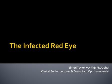 Simon Taylor MA PhD FRCOphth Clinical Senior Lecturer & Consultant Ophthalmologist.