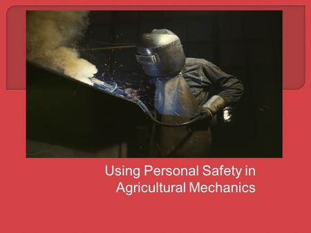 Using Personal Safety in Agricultural Mechanics.  CCSS.ELALiteracy. RST.9 ‐ 10.3 Follow precisely a complex multistep procedure when carrying out experiments,