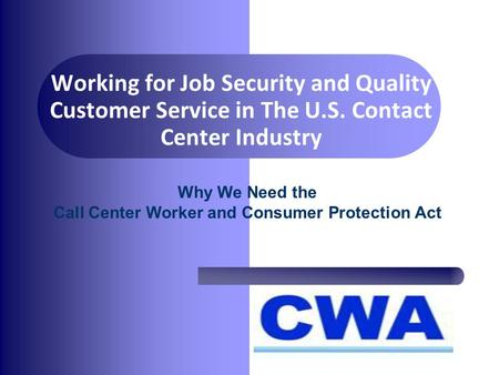 Working for Job Security and Quality Customer Service in The U.S. Contact Center Industry Why We Need the Call Center Worker and Consumer Protection Act.