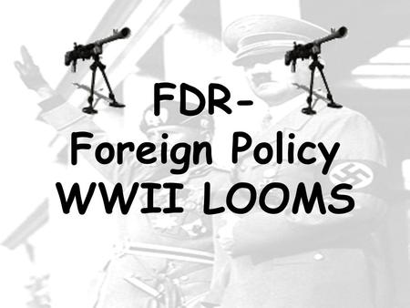 FDR- Foreign Policy WWII LOOMS. DICTATORS THREATEN WORLD PEACE For many European countries the end of World War I was the beginning of revolutions at.